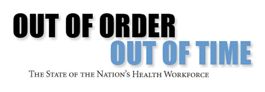 Out of Order, Out of Time: The State of the Nation's Health Workforce